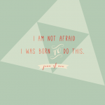 I am not afraid - Inspirational quote by Joan of Arc designed by Twiggs Designs