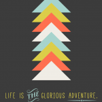 Life is the Glorious Adventure - Inspirational Quote Print by Twiggs Designs