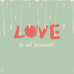 Love is all around - Love Print by Twiggs Designs