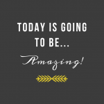 Today is going to be Amazing - Inspirational Quote by Twiggs Designs